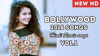 HIT Collection - Bollywood New Songs 2016   Best Remixes Songs - DJ Party NonStop Songs