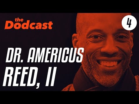 Dodcast #4 - DR. AMERICUS REED, II - building your brand, tedx talks, & epic workouts