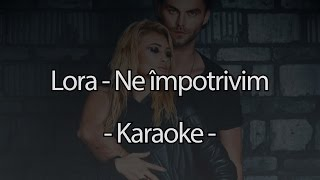 Download Lora - Ne impotrivim (Karaoke)