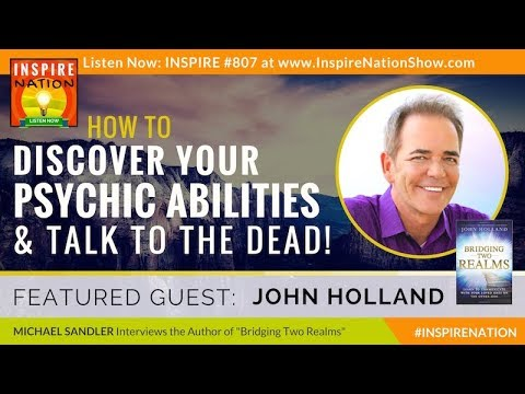 🌟 JOHN HOLLAND: How to Develop Your Psychic Abilities & Talk to the Dead! | Bridging Two Realms