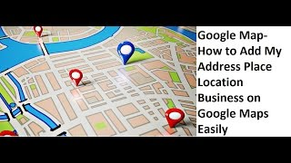 Download How to Add My Address, Place, Location, Business Address, on Google Maps Easily