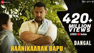 Haanikaarak Bapu - Dangal | Aamir Khan | Pritam |Amitabh B| Sarwar & Sartaz Khan | New Song 2017