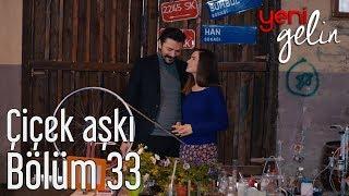 Download Yeni Gelin 33. Bölüm - Çiçek Aşkı Video