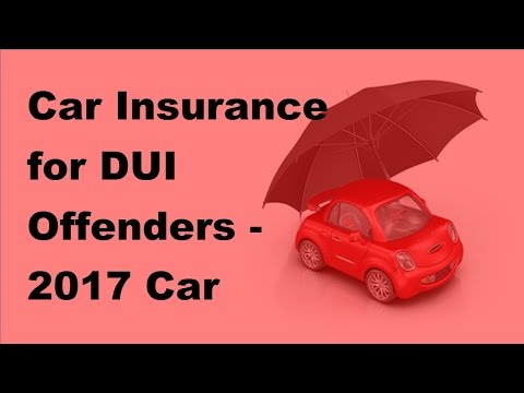 Car Insurance for DUI Offenders -  2017 Car Insurance Policy