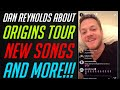 DAN REYNOLDS ABOUT ORIGINS TOUR, NEW SONGS AND MORE!!! | Instagram Live Stream (7 August 2019)