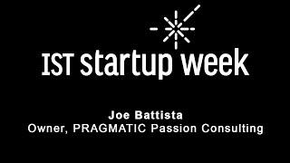 IST Startup Week 2016 - Joe Battista - Owner, PRAGMATIC Passion Consulting