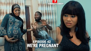WE'RE PREGNANT - SIRBALO AND BAE ( EPISODE 42 )