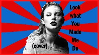 Taylor Swift - Look What You Made Me Do (cover)