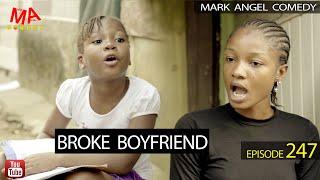 BROKE BOYFRIEND (Mark Angel Comedy) (Episode 247)