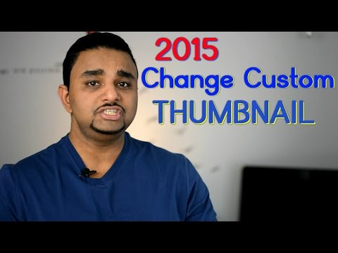 Change/Add Custom Thumbnail on Youtube Video 2015 -How To?