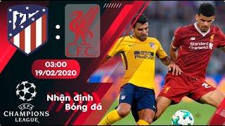🔴Nhận định, soi kèo Atl Madrid vs Liverpool 3h ngày 19/2/2020 - Vòng 1/8 Champions League 2019/2020