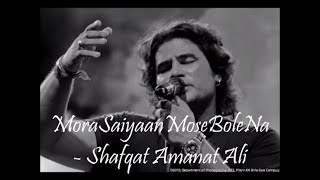 Mora saiyaan Unplugged   Shafqat Amanat Ali  Fuzon  Pritam Sen