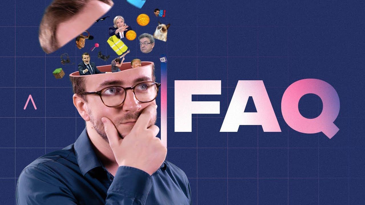 LA FAQ - J'ai répondu à vos questions !