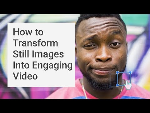 How to Transform Still Images Into Engaging Video