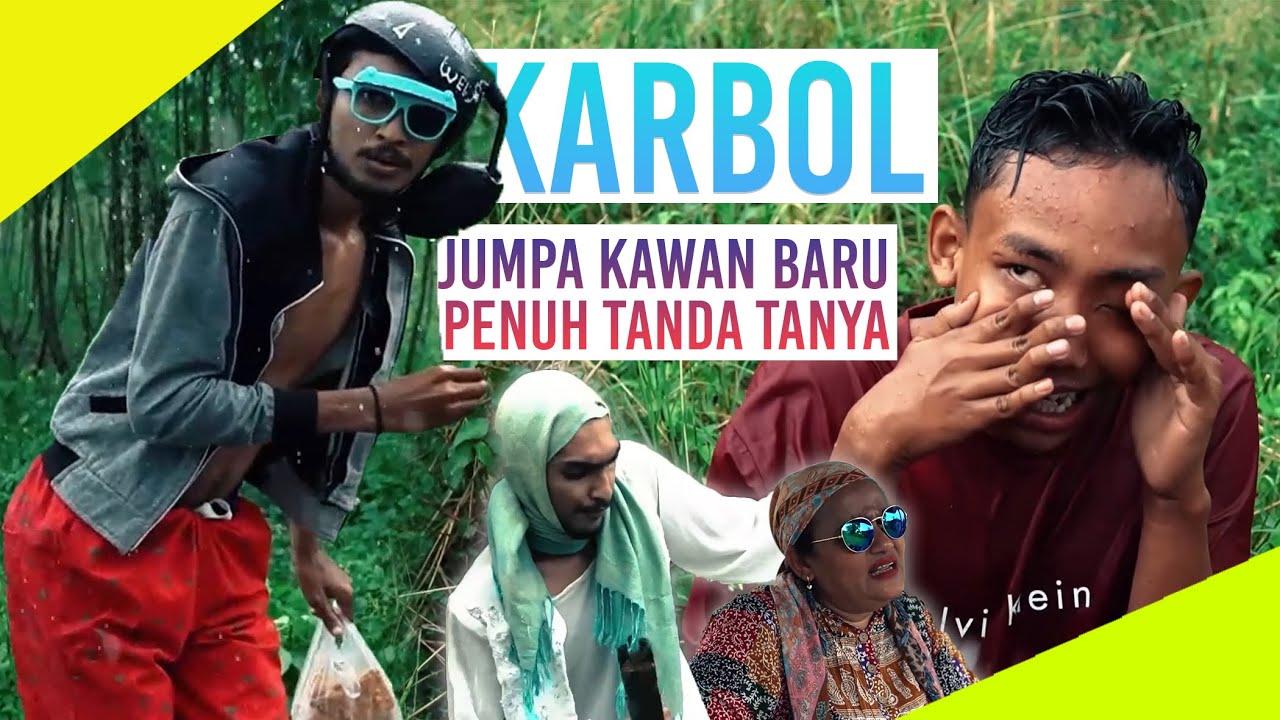 KARBOL JUMPA KAWAN BARU!!!! BANYAK TANDA TANYAK!!! #karbol #karbolgilak