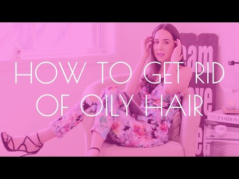 How to get rid of greasy, oily hair in 7 easy ways!
