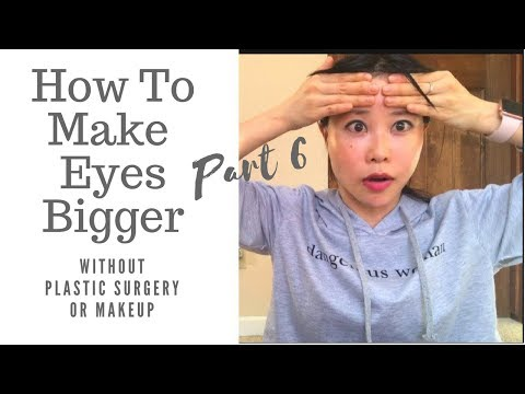How to Make Your Eyes Bigger without Makeup or Plastic Surgery | Part 6