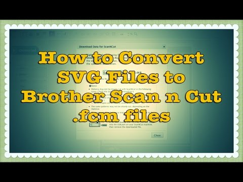 How to Convert SVG files to Brother Scan n Cut (.fcm) files (Tutorial)