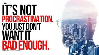It's Not Procrastination - You Just Don't Want It Bad Enough - Motivational Video