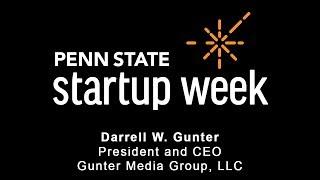 Penn State Startup Week 2018 - Darrell Gunter, President and CEO, Gunter Media Group