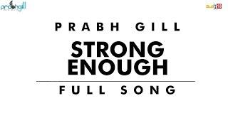 Strong Enough - Prabh Gill I Full Song I 2018