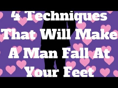4 Techniques That Will Make A Man Fall At Your Feet