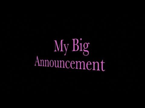 My Big Announcement!!