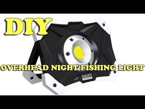 How To Build Your Own Overhead LED Night Fishing Light