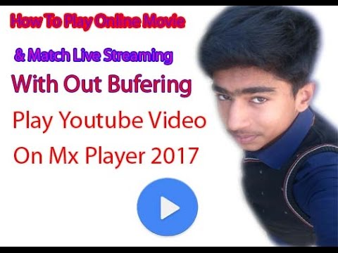 How to watch & youtube without buffering & how to play online live match & movie  in mx player 2017