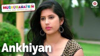 Ankhiyan (Female) - Muskurahatein | J.S.Randhawa & Sonal Mudgal | Palak Muchhal