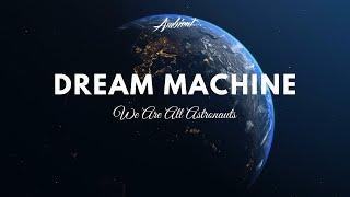 We Are All Astronauts - Dream Machine (Music Video)