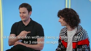bill hader and finn wolfhard being a comedic duo for 3 minutes straight
