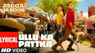 Ullu Ka Pattha Video Song With Lyrics | Jagga Jasoos |Ranbir Katrina | Pritam Amitabh B Arijit Singh