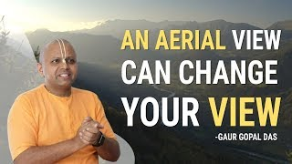 An aerial view can change your view by Gaur Gopal Das