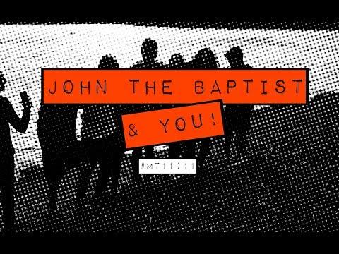 JOHN THE BAPTIST & YOU! (Matthew 11:11)