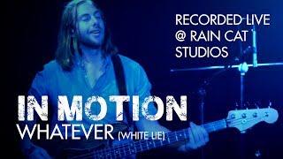 In Motion     Whatever (white Lie)     Live At Rain Cat Studio