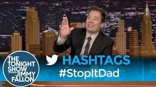Hashtags: #StopItDad