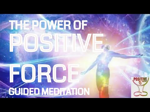 POWERFUL POSITIVE FORCE - Guided Meditation - Let Go of Negative Energy & Fueling on Positive Energy