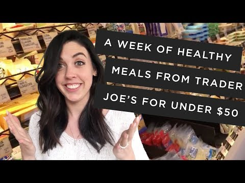 Under $50: I Bought a Week of Healthy Food from Trader Joe's