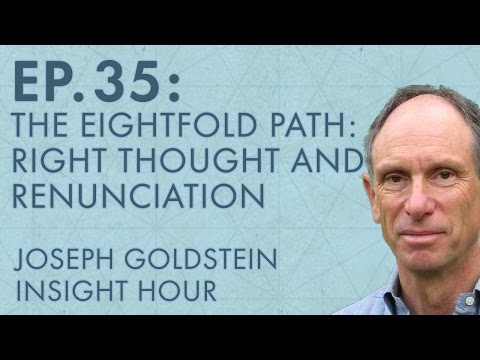 Joseph Goldstein – Insight Hour – Ep. 35 – The Eightfold Path: Right Thought and Renunciation