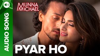 Pyar Ho - Full Audio Song | Munna Michael | Tiger Shroff & Nidhhi Agerwal | Vishal & Sunidhi