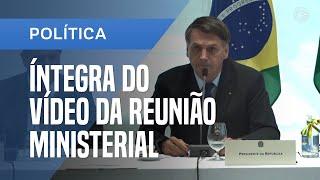 ÍNTEGRA DA REUNIÃO MINISTERIAL: ASSISTA AO VÍDEO COMPLETO