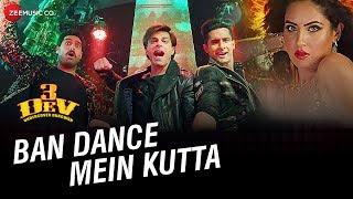 Ban Dance Mein Kutta   3 Dev  Karan Singh Grover, Ravi Dubey, Kunaal Roy Kapur  Divya K, Uvie, Shivi