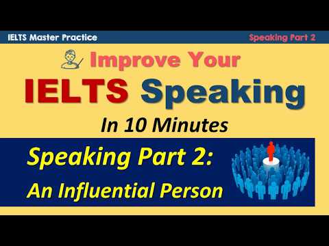 Improve Your IELTS Speaking Part 2 in 10 Minutes - An Influential Person