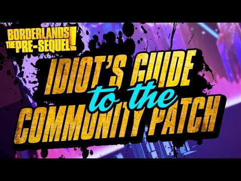 The Idiot's Guide to the Community Patch - Borderlands TPS edition (PC ONLY)