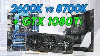 i7-8700K vs i7-2600K Will A GTX 1080 Ti Make A Difference!?