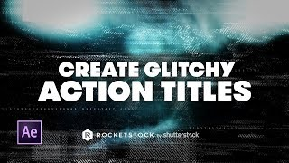 Create Action Titles With Glitch Effects | RocketStock