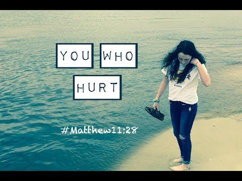 YOU WHO HURT! (Matthew 11:28)