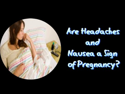 Are Headaches and Nausea a Sign of Pregnancy?