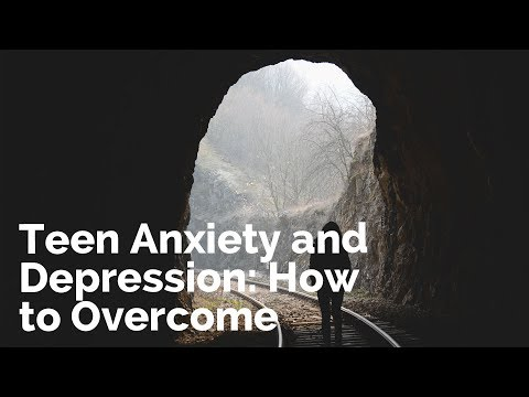 Teen Anxiety and Depression: How to Overcome